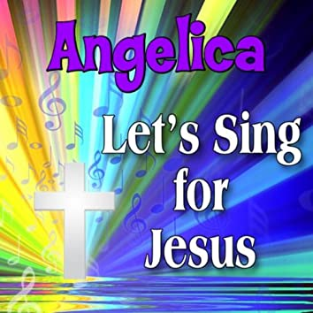 Angelica, Let's Sing For Jesus