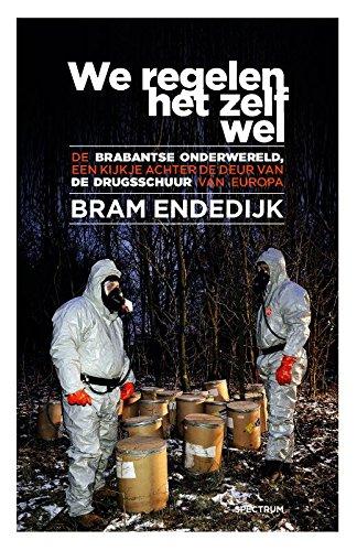 We regelen het zelf wel: De Brabantse onderwereld, een kijkje achter de deur van de drugsschuur van Europa