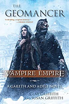 The Geomancer: Vampire Empire: A Gareth and Adele Novel by [Clay Griffith, Susan Griffith]