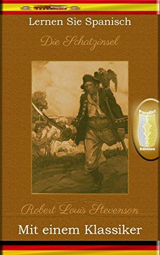 Lernen Sie Spanisch mit einem Klassiker: Die Schatzinsel - Paralleltext Ausgabe [ES-DE] (Spanish Edition)