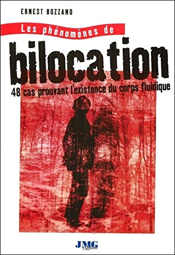 Les phénomènes de bilocation - 48 cas prouvant l'existence du corps fluidique