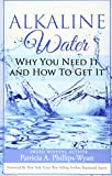 Alkaline Water Book: Why You Need It and How To Get It