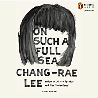 On Such a Full Sea     A Novel              By:                                                                                                                                 Chang-rae Lee                               Narrated by:                                                                                                                                 B. D. Wong                      Length: 11 hrs and 5 mins     336 ratings     Overall 3.9
