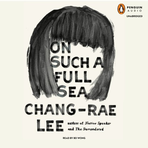 On Such a Full Sea     A Novel              By:                                                                                                                                 Chang-rae Lee                               Narrated by:                                                                                                                                 B. D. Wong                      Length: 11 hrs and 5 mins     338 ratings     Overall 3.9