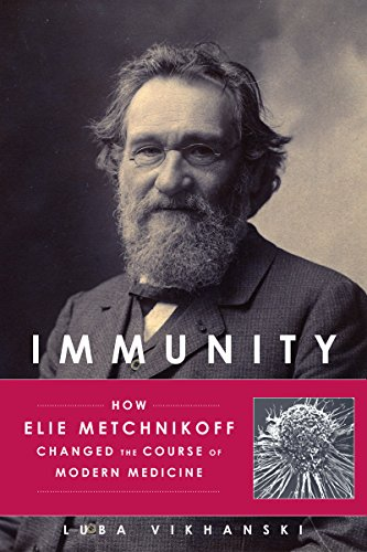 Immunity: How Elie Metchnikoff Changed the Course of Modern Medicine (English Edition)