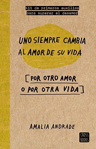 Uno siempre cambia al amor de su vida: [por otro amor o por otra vida] (Crossbooks)