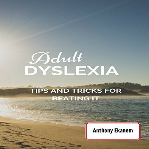 Adult Dyslexia: Tips and Tricks for Beating It                   By:                                                                                                                                 Anthony Ekanem                               Narrated by:                                                                                                                                 William Breatcliffe                      Length: 48 mins     20 ratings     Overall 4.0