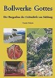 Bollwerke Gottes: Der Burgenbau der Erzbischöfe von Salzburg