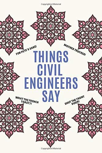 Things Civil Engineers Say: Clean Alternative Swear Word Coloring Book for Civil Engineers; Coloring Book Gift for Civil Engineers; Safe for Work Curse Words