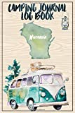Camping Journal Logbook, Wisconsin: The Ultimate Campground RV Travel Log Book for Logging Family Adventures and trips at campgrounds and campsites (6 x9) 145 Guided Pages