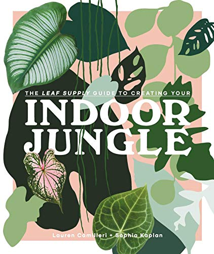Compare Textbook Prices for The Leaf Supply Guide to Creating Your Indoor Jungle Illustrated Edition ISBN 9781925811254 by Camilleri, Lauren,Kaplan, Sophia