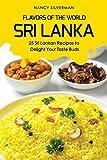 Flavors of the World - Sri Lanka: 25 Sri Lankan Recipes to Delight Your Taste Buds
