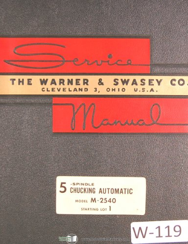 Warner & Swasey 5 Spindle Chucking Automatic M-2540, Start Lot 1, Service and Parts Manual