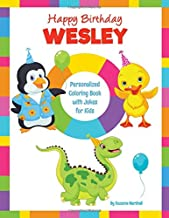 Happy Birthday, Wesley: Kids Joke Book & Personalized Coloring Book with Jokes for Kids (Personalized Books, Birthday Jokes for Kids, Birthday Coloring Pages, Birthday Gifts for Kids)