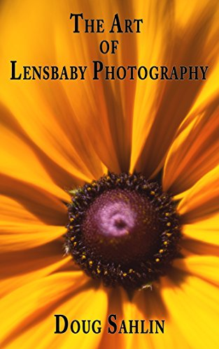 The Art of Lensbaby Photography: Master your Lensbaby Equipment and Become a Better Photographer (English Edition)