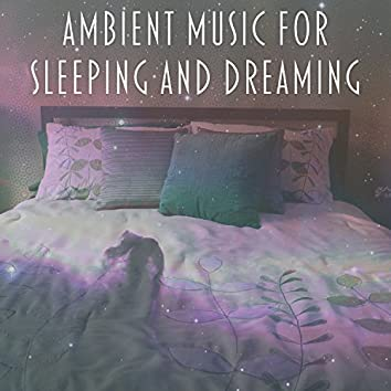 Ambient Music for Sleeping and Dreaming – Calm Ambient Music, Sleep Well, Deep Sleeping, Healing Sleep, Calm Night