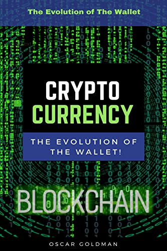 Cryptocurrencies Wallets, Crypto Currency And The Evolution of The Wallet (English Edition)