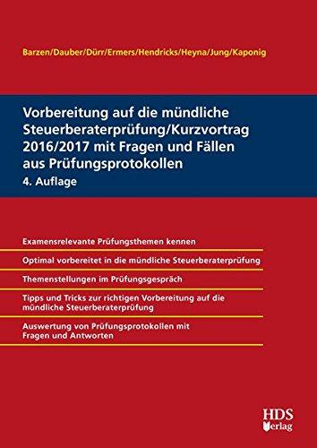 Vorbereitung auf die mündliche Steuerberaterprüfung/Kurzvortrag 2016/2017 mit Fragen und Fällen aus Prüfungsprotokollen