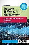Trattato di money management. La gestione professionale del rischio. Nuova ediz....
