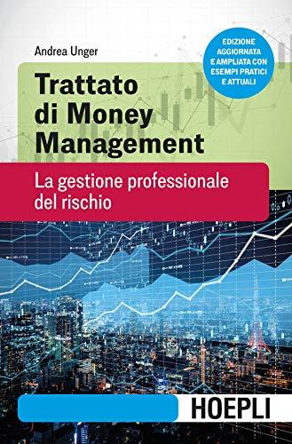 Trattato di money management. La gestione professionale del rischio. Nuova ediz.