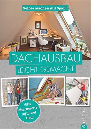 Dachausbau: Selbermachen mit Spaß. Dachausbau leicht gemacht, mit zahlreichen praktischen Anleitungen zum selber machen. So bekommen Sie ganz einfach mehr Platz unterm Dach!