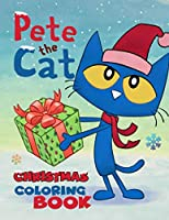 Pete the Cat Christmas Coloring Book: The Fantastic Christmas Coloring Book Present for Children & Kids, or Wonderful Christmas Gift for Toddlers – More than 50 Perfect Image to Color