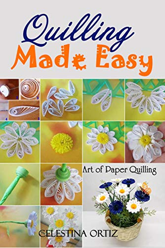 Quilling Made Easy: Art of Paper Quilling