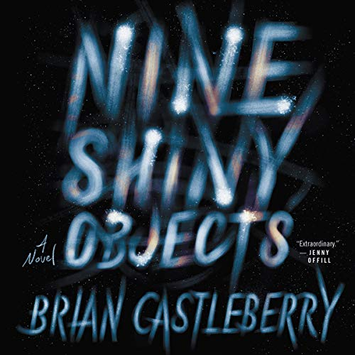 Nine Shiny Objects Audiobook By Brian Castleberry cover art