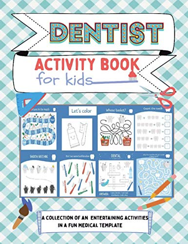 Dentist Activity book for kids: kids books,Activity book for kids, workbook for kids,coloring book,baby books,childrens book,gift book for kids, ... kindergarten, book for boys, book for girls.
