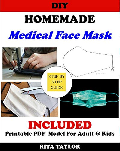 DIY HOMEMADE MEDICAL FACE MASK: (Two Layer Medical Face Mask) Simple Step By Step Guide on How To Make A Two Layer Medical Face Mask With Filter Pocket for Adults and Children (English Edition)