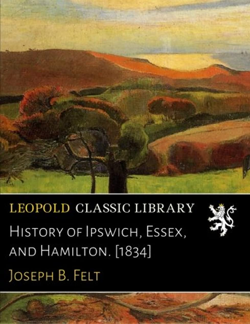 History of Ipswich, Essex, and Hamilton. [1834]