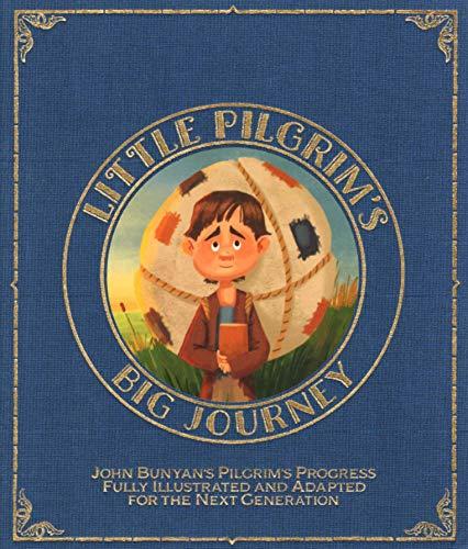 Little Pilgrim's Big Journey: John Bunyan's Pilgrim's Progress Fully Illustrated & Adapted for Kids