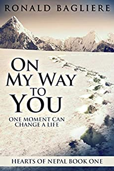 On My Way To You: One Moment Can Change A Life (Hearts Of Nepal Book 1) by [Ronald Bagliere, Jenna O'Connor]