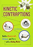 Kinetic Contraptions: Build a Hovercraft, Airboat, and More with a Hobby Motor by Curt Gabrielson (2010-01-01) - Curt Gabrielson