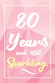 80 Years And Still Sparkling: Lined Journal / Notebook - Cute and Funny 80 yr Old Gift, Fun And Practical Alternative to a Card - 80th Birthday Gifts For Women