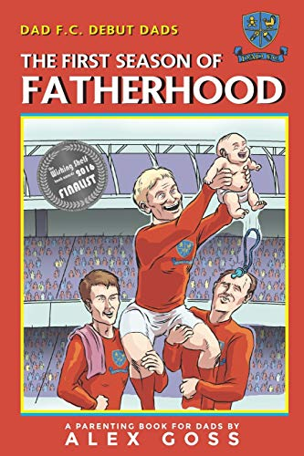 Dad FC - Debut Dads: The First Season of Fatherhood: A Parenting Book for Dads