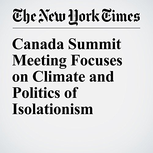 Canada Summit Meeting Focuses on Climate and Politics of Isolationism audiobook cover art
