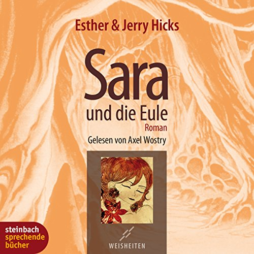 Sara und die Eule                   By:                                                                                                                                 Esther Hicks,                                                                                        Jerry Hicks                               Narrated by:                                                                                                                                 Axel Wostry                      Length: 2 hrs and 33 mins     1 rating     Overall 5.0