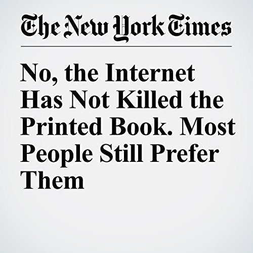 No, the Internet Has Not Killed the Printed Book. Most People Still Prefer Them cover art