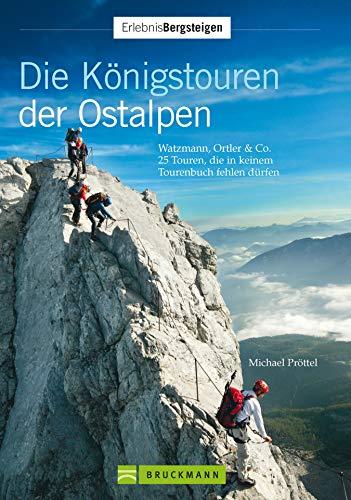 Die Königstouren der Ostalpen: Watzmann; Ortler & Co.: 25 Touren, die in keinem Tourenbuch fehlen dürfen (Erlebnis Bergsteigen)