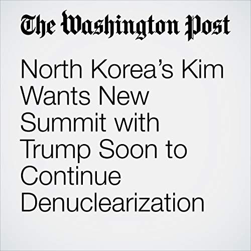 North Korea's Kim Wants New Summit with Trump Soon to Continue Denuclearization copertina