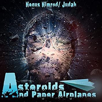 Asteroids and Paper Airplanes