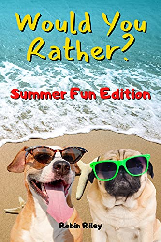 Would You Rather Summer Fun Edition: Fun and Crazy Questions For Kids And The Entire Family (English Edition)