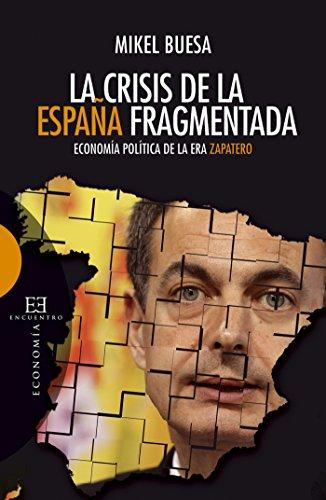La crisis de la España fragmentada: Economía política de la era Zapatero...