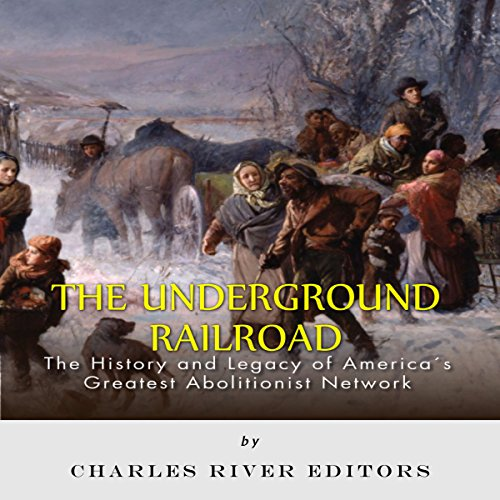 The Underground Railroad: The History and Legacy of America's Greatest Abolitionist Network audiobook cover art