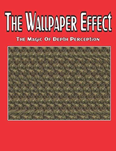 The Wallpaper Effect: The Magic Of Depth Perception