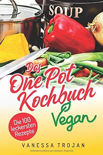 One Pot Vegan: 100 leckere und gesunde Rezepte (Vegan Kochbuch, Band 2)