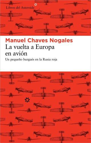 La vuelta a Europa en avión: Un pequeño burgués en la Rusia roja: 99 (Libros del Asteroide)