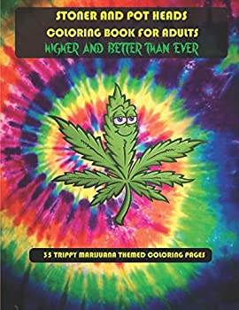 Stoner and Pot Heads Coloring Book For Adults Higher And Better Than Ever  35 Trippy Marijuana Themed Coloring Pages
