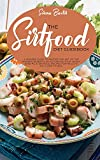 The Sirtfood Diet Guidebook: A Modern Guide To Master The Art Of The Amazing Benefits Of Activating Your Skinny Gene Plus Sirtfood Recipes For Healthy Diets And Fitness